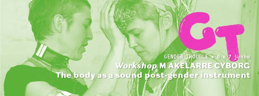 The Body as a sound Post Gender instrument – Akelarre Cyborg workshop @Lisboa 6-7/06